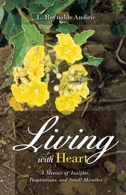 Living with Heart: A Memoir of Insights, Inspirations, and Small Miracles