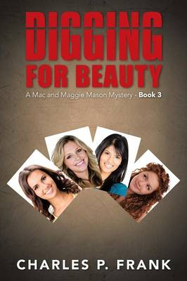 Digging for Beauty: A Mac and Maggie Mason Mystery - Book 3