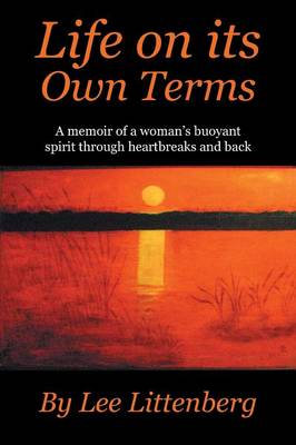 Life on Its Own Terms: A Memoir of a Woman's Buoyant Spirit Through Heartbreaks and Back