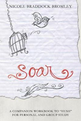Soar: A Companion Workbook to Hush for Personal and Group Study