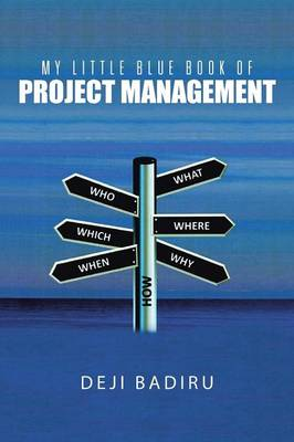 My Little Blue Book of Project Management: What, Where, When, Who, and How