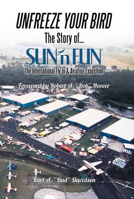 Unfreeze Your Bird: The Story of Sun'n Fun the International Fly-In and Aviation Exposition