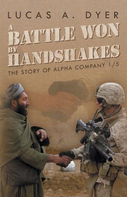 A Battle Won by Handshakes: The Story of Alpha Company 1/5