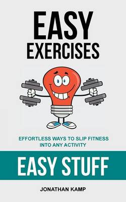 Easy Exercises: Effortless Ways to Slip Fitness Into Any Activity