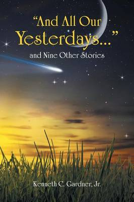 And All Our Yesterdays... and Nine Other Stories