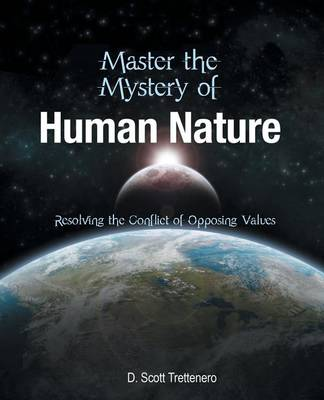 Master the Mystery of Human Nature: Resolving the Conflict of Opposing Values