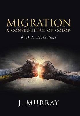 Migration-A Consequence of Color: Book 1: Beginnings