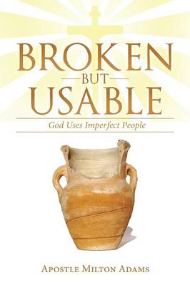 Broken But Usable: God Uses Imperfect People