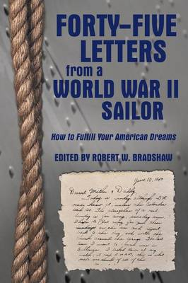 Forty-Five Letters from a World War II Sailor: How to Fulfill Your American Dreams