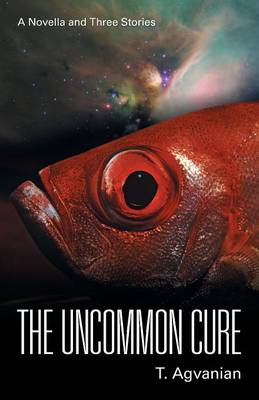 The Uncommon Cure: A Novella and Three Stories