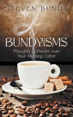 Bundyisms: Thoughts to Ponder Over Your Morning Coffee