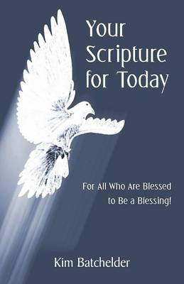 Your Scripture for Today: For All Who Are Blessed to Be a Blessing!