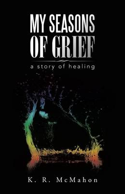 My Seasons of Grief: A Story of Healing