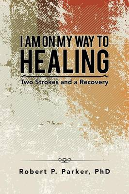 I Am on My Way to Healing: Two Strokes and a Recovery