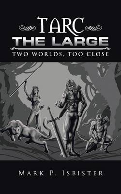 Tarc the Large: Two Worlds, Too Close