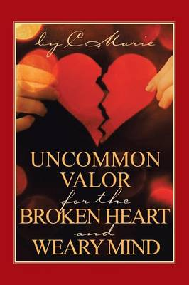 Uncommon Valor for the Broken Heart and Weary Mind