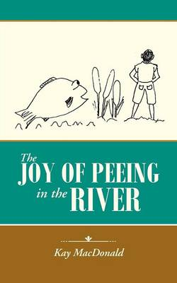 The Joy of Peeing in the River