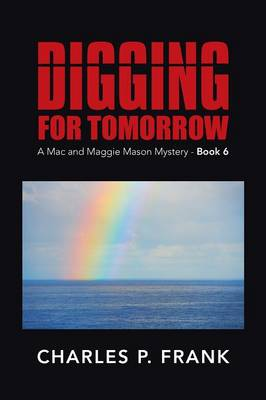 Digging for Tomorrow: A Mac and Maggie Mason Mystery - Book 6