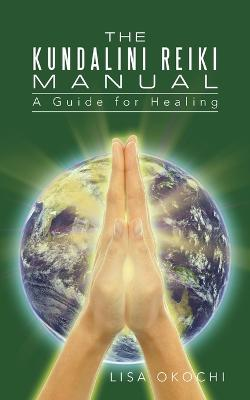 Kundalini Reiki Manual: A Guide for Kundalini Reiki Attuners and Clients