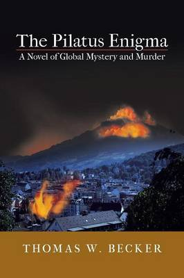 The Pilatus Enigma: A Novel of Global Mystery and Murder