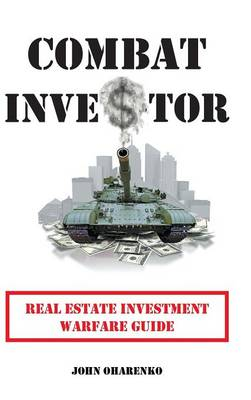 Combat Investor: Real Estate Investment Warfare Guide