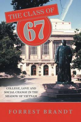 The Class of 67: College, Love and Social Change in the Shadow of Vietnam
