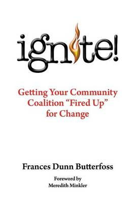 Ignite!: Getting Your Community Coalition Fired Up for Change