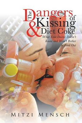 The Dangers of Kissing and Diet Coke: What Your Doctor Doesn't Know and Won't Bother to Find Out