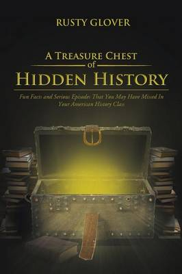 A Treasure Chest of Hidden History: Fun Facts and Serious Episodes That You May Have Missed in Your American History Class