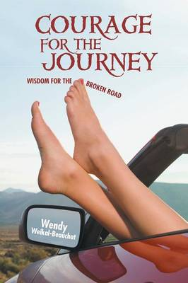 Courage for the Journey: Wisdom for the Broken Road
