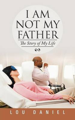 I Am Not My Father: The Story of My Life