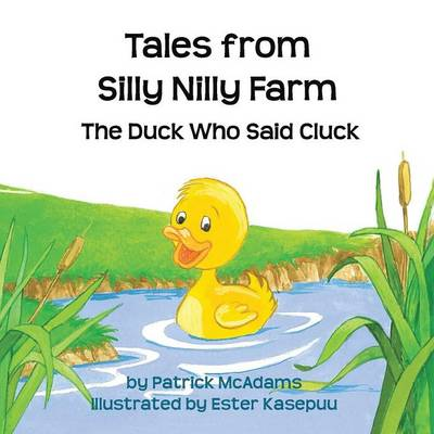 Tales from Silly Nilly Farm - The Duck Who Said Cluck