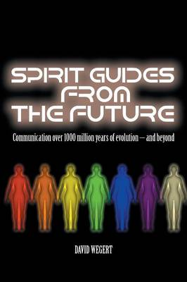 Spirit Guides from the Future: Communication Over 1000 Million Years of Evolution - And Beyond