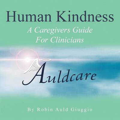 Human Kindness: A Caregivers Guide for Clinicians
