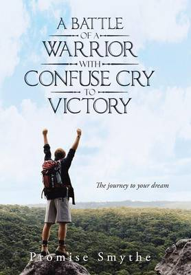 A Battle of a Warrior with Confuse Cry to Victory: The Journey to Your Dream