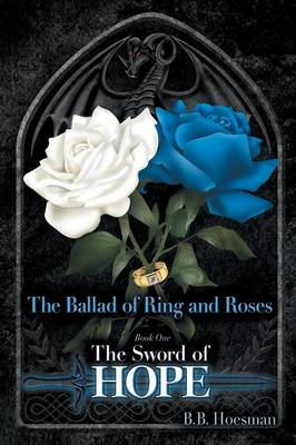 The Ballad of Ring and Roses Book One: The Sword of Hope