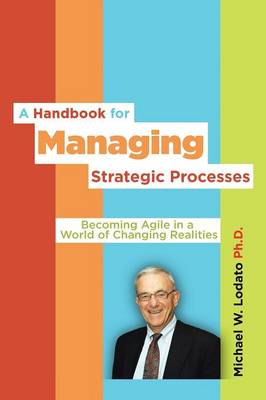 A Handbook for Managing Strategic Processes: Becoming Agile in a World of Changing Realities