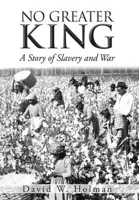 No Greater King: A Story of Slavery and War