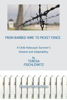 From Barbed Wire to Picket Fence: A Child Holocaust Survivor's Dreams and Adaptability