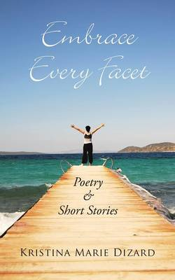 Embrace Every Facet: Poetry & Short Stories
