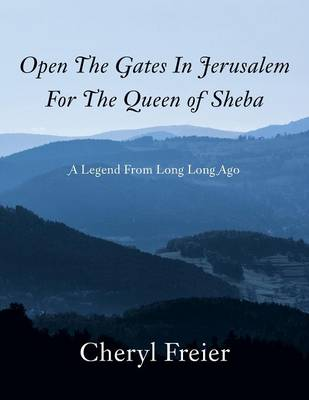 Open the Gates in Jerusalem for the Queen of Sheba: A Legend from Long Long Ago