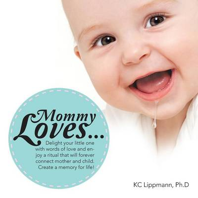 Mommy Loves...: Delight Your Little One with Words of Love and Enjoy a Ritual That Will Forever Connect Mother and Child. Create a Mem