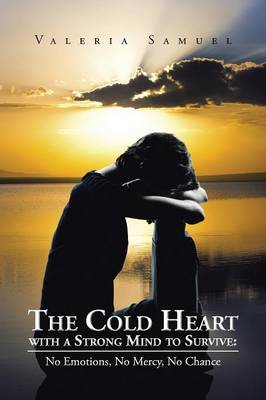The Cold Heart with a Strong Mind to Survive: No Emotions, No Mercy, No Chance