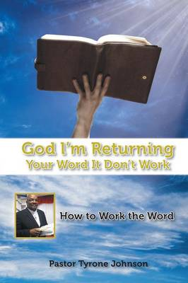 God L'm Returning Your Word It Don't Work: How to Work the Word