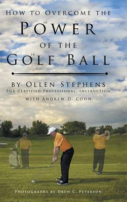 How to Overcome the Power of the Golf Ball: Approach with Perfection: Learn How to Play Your Best Golf with the Least Amount of Effort, the Lowest Inv