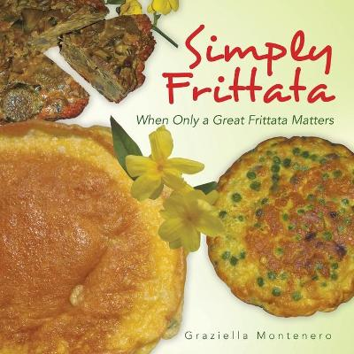 Simply Frittata: When Only a Great Frittata Matters