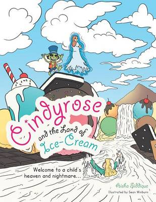Cindyrose and the Land of Ice-Cream: Welcome to a Child's Heaven and Nightmare...
