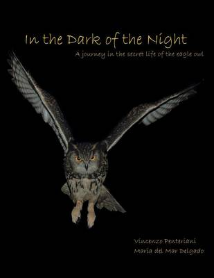 In the Dark of the Night: A Journey in the Secret Life of the Eagle Owl