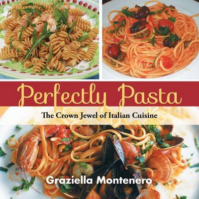 Perfectly Pasta: The Crown Jewel of Italian Cuisine