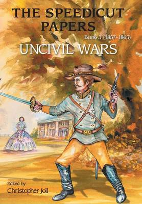 The Speedicut Papers: Book 3 (1857-1865): Uncivil Wars